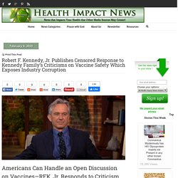 Robert F. Kennedy, Jr. Publishes Censored Response to Kennedy Family's Criticisms on Vaccine Safety Which Exposes Industry Corruption