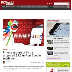 Privacy groups criticize proposed $8.5 million Google settlement