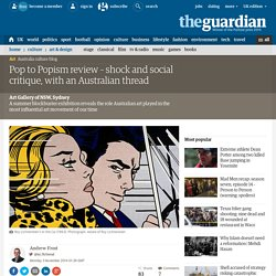 Pop to Popism review – shock and social critique, with an Australian thread
