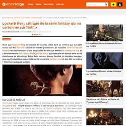 Locke & Key : critique de la série fantasy qui va cartonner sur Netflix