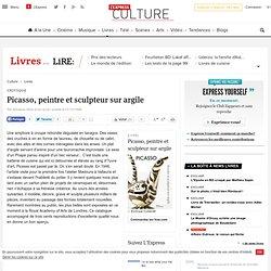 Critique : Picasso, peintre et sculpteur sur argile - Lire