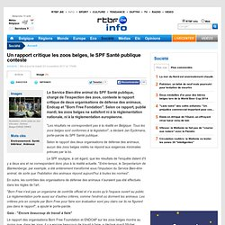 RTBF 22/11/11 Un rapport critique les zoos belges, le SPF Santé publique conteste