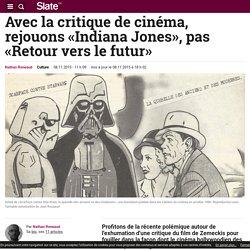 Avec la critique de cinéma, rejouons «Indiana Jones», pas «Retour vers le futur»