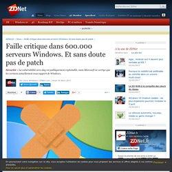 Faille critique dans 600.000 serveurs Windows. Et sans doute pas de patch - ZDNet