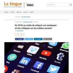 En 2018, on arrête de critiquer son employeur et ses collègues sur les médias sociaux!