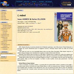 I, robot - Isaac ASIMOV & Harlan ELLISON - Fiche livre - Critiques - Adaptations - nooSFere