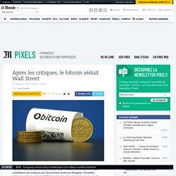 Après les critiques, le bitcoin séduit Wall Street