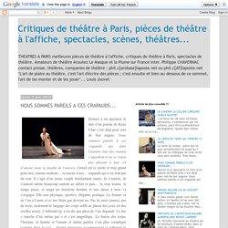 Critiques de théâtre à Paris, pièces de théâtre à l'affiche, spectacles, scènes, théâtres...: NOUS SOMMES PAREILS A CES CRAPAUDS...