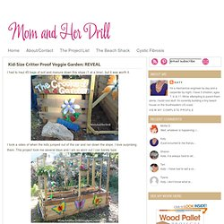 Mom and Her Drill: Kid-Size Critter Proof Veggie Garden: REVEAL