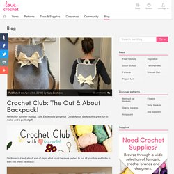 Crochet Club: The Out & About Backpack!