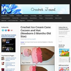 Crochet Ice cream Cone Cocoon and Hat Newborn-3 Months Old Size