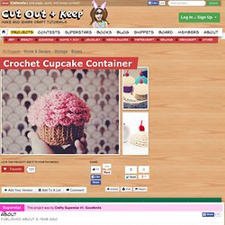 Crochet Cupcake Container ∙ How To by goodknits on Cut Out
