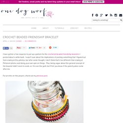 One Dog Woof: Crochet Beaded Friendship Bracelet