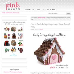 Crochet Candy Cottage Gingerbread House Tutorial Part 3 - Pink Mambo