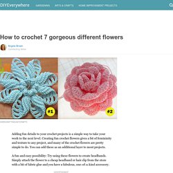 How to crochet 7 gorgeous different flowers