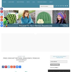 Free Crochet Pattern: Dragonfly Poncho Child/Adult