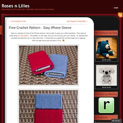 Free Crochet Pattern – Easy iPhone Sleeve « Roses n Lilies