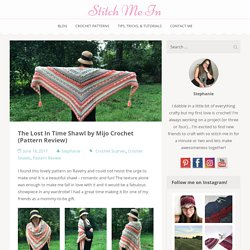 The Lost In Time Shawl by Mijo Crochet (Pattern Review) – Stitch Me In