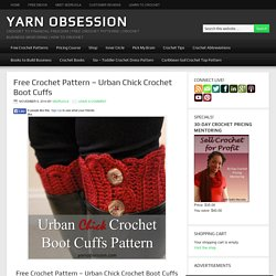 Free Crochet Pattern - Urban Chick Crochet Boot Cuffs