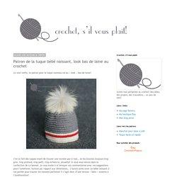 Crochet, s'il vous plait!: Patron de la tuque bébé naissant, look bas de laine au crochet