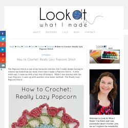 How to Crochet: Really Lazy Popcorn Stitch ⋆ Look At What I Made