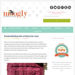 Crochet Tip of the Week: Seamless finishing when working in the round