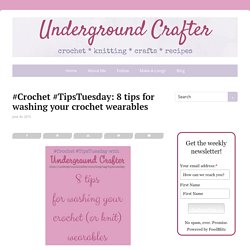 #Crochet #TipsTuesday: 8 tips for washing your crochet wearables
