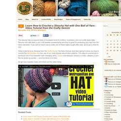 Learn How to Crochet a Slouchy Hat with One Ball of Yarn: Video Tutorial from the Crafty Gemini