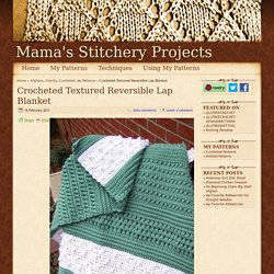 Crocheted Textured Reversible Lap Blanket - Afghans Charity Crocheted My Patterns