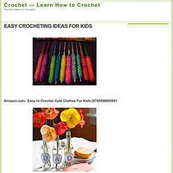EASY CROCHETING IDEAS FOR KIDS - Crochet — Learn How to Crochet