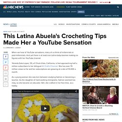 This Latina Abuela's Crocheting Tips Made Her a YouTube Sensation