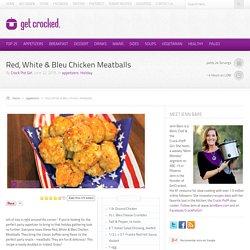 Red, White & Bleu Chicken Meatballs