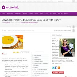 Slow Cooker Roasted Cauliflower Curry Soup with Honey