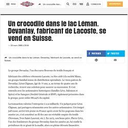 Un crocodile dans le lac Léman. Devanlay, fabricant de Lacoste, se vend en Suisse.