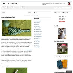 Crocodile Scarf Tail « Cult of Crochet