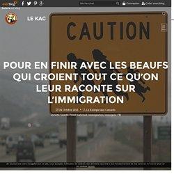 Pour en finir avec les beaufs qui croient tout ce qu'on leur raconte sur l'immigration - Le KaC