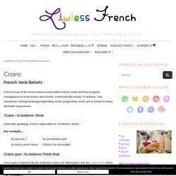 Croire - to believe - Lawless French Verb - Croire à - Croire en