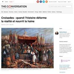 Croisades: quand l'histoire déforme laréalité etnourrit la haine