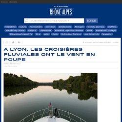 A Lyon, les croisières fluviales ont le vent en poupe