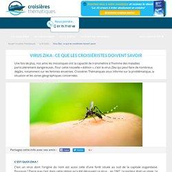 Virus Zika : ce que les croisiéristes doivent savoir - Croisières Thématiques
