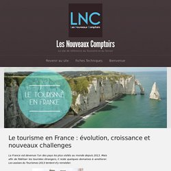 Le tourisme en France : évolution, croissance et nouveaux challenges - Les Nouveaux Comptoirs
