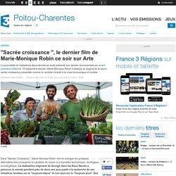 """""""Sacrée croissance """", le dernier film de Marie-Monique Robin ce soir sur Arte - France 3 Poitou-Charentes"""