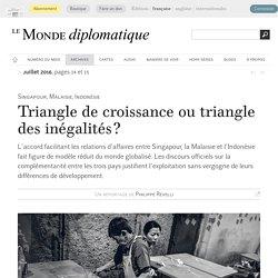 Singapour, Malaisie, Indonésie : triangle de croissance ou triangle des inégalités ?, par Philippe Revelli (Le Monde diplomatique, juillet 2016)