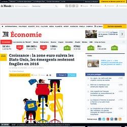 Croissance : la zone euro suivra les Etats-Unis, les émergents resteront fragiles en 2016