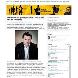 Les seniors des grands groupes au secours des PME de croissance - Paroles d'entrepreneurs