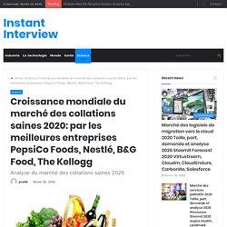 Croissance mondiale du marché des collations saines 2020: par les meilleures entreprises PepsiCo Foods, Nestlé, B&G Food, The Kellogg – Instant Interview