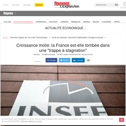"""Croissance molle: la France est-elle tombée dans une """"trappe à stagnation"""""""