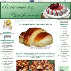 ~~ Croissants (recette sans prise de tête) ~~ - Bienvenue chez Christhummm