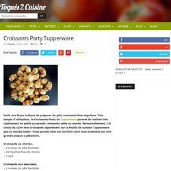 Croissants Party Tupperware - La recette facile par Toqués 2 Cuisine