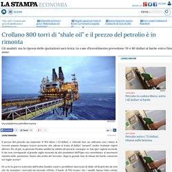 """Crollano 800 torri di """"shale oil"""" e il prezzo del petrolio è in rimonta - La Stampa"""